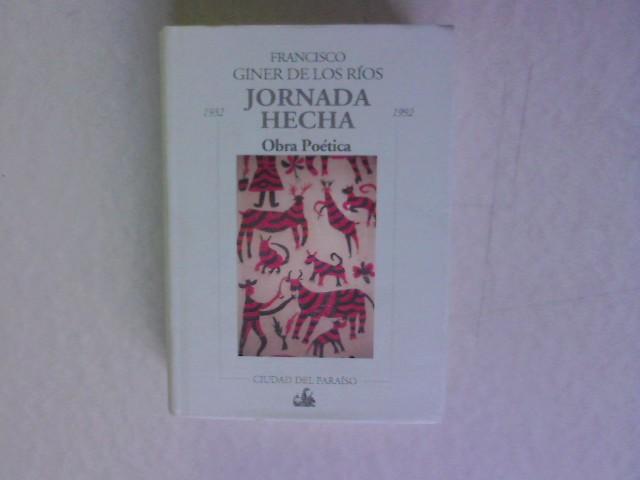 Jornada hecha. Obra poética, 1932-1992. - Giner de los Rios, Francisco