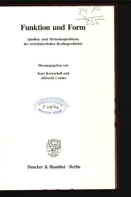 Funktion und Form. Quellen- und Methodenprobleme der mittelalterlichen Rechtsgeschichte. Schriften zur europäischen Rechts- und Verfassungsgeschichte, Band 18. - Kroeschell, Karl [Hrsg.] und Albrecht [Hrsg.] Cordes