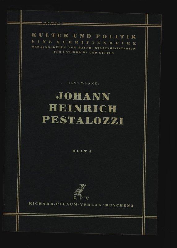 JOHANN HEINRICH PESTALOZZI. KULTUR UND POLITIK EINE SCHRIFTENREIHE HERAUSGEHEN VOM BAYER. STAATSMINISTER UM FUR UNTERRICHT UND KULTUS.