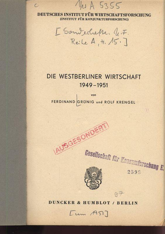 DIE WESTBERLINER WIRTSCHAFT 1949-1951. DEUTSCHES INSTITUT FÜR WIRTSCHAFTSFORSCHUNG (INSTITUT FÜR KONJUNKTURFORSCHUNG). Sonderhefte U. F. Reihe A, H. 15.