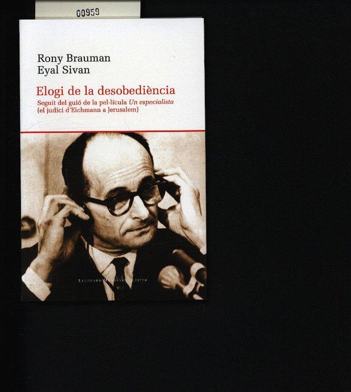 Elogi de la desobediència. Seguit del guió de la pel·lícula Un especialista (el judici d'Eichmann a Jerusalem). - Brauman, Rony
