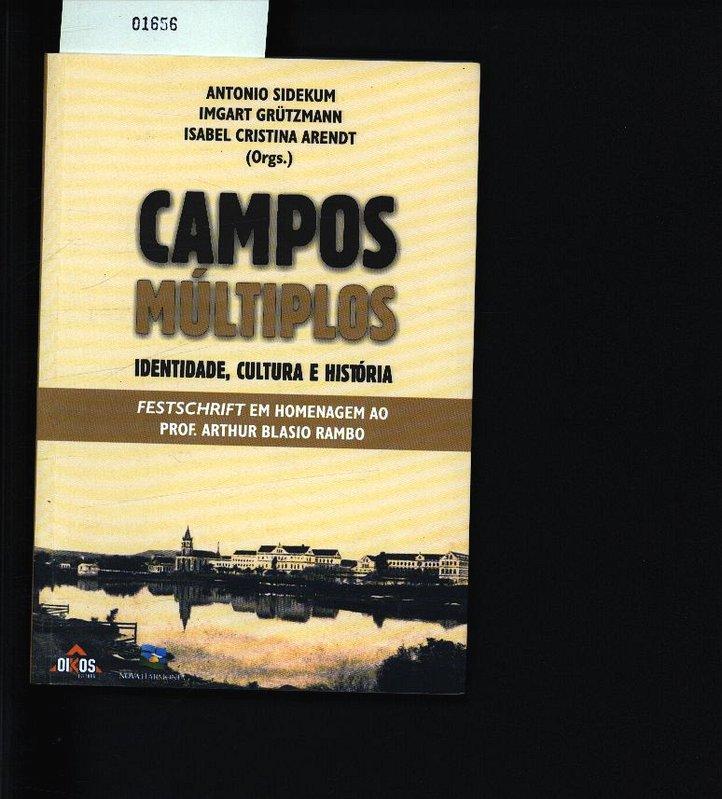 Campos múltiplos. Identidade, cultura e história ; Festschrift em homenagem ao prof. Arthur Blásio Rambo. - Sidekum, Antônio