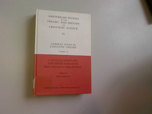 Language Form and Linguistic Variation: Papers Dedicated to Angus  McIntosh. Amsterdam Studies in the Theory & History of Linguistic Science: Series Iv: Current Issues in Linguistic Theory. - Anderson, John,