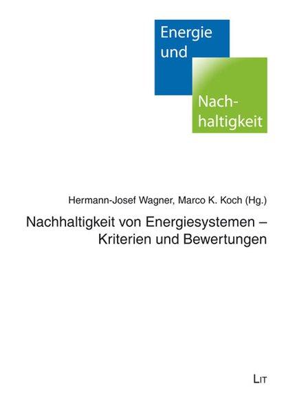 Nachhaltigkeit von Energiesystemen - Kriterien und Bewertungen  1., Aufl. - Wagner, Hermann J und Marco K Koch,