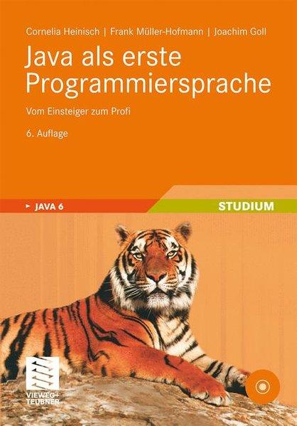 Java als erste Programmiersprache. Vom Einsteiger zum Profi.  6. Aufl. - Heinisch, Cornelia, Frank Müller-Hofmann  und Joachim Goll,