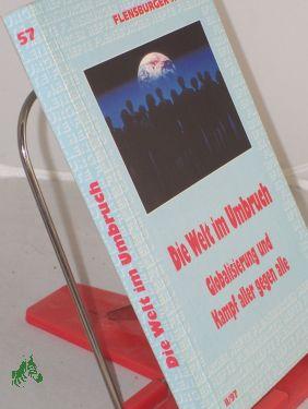 Die Welt im Umbruch : Globalisierung und Kampf aller gegen alle / Red. und Mitarb.: Michael Alberts ... Mit Beitr. von Hans-Josef Dreckmann ...