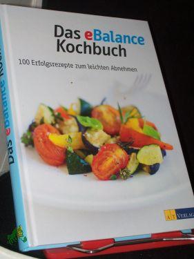 Das eBalance Kochbuch : 100 Erfolgsrezepte zum leichten Abnehmen / hrsg. von Ruth Ellenberger - Ellenberger, Ruth (Herausgeber)Tuma, Clara (Mitwirkender)
