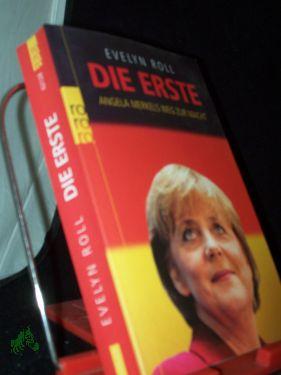 Die Erste : Angela Merkels Weg zur Macht / Evelyn Roll - Roll, Evelyn (Verfasser)