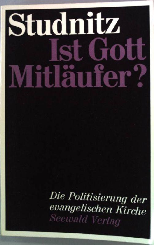Ist Gott Mitläufer? - Die Politisierung der evangelischen Kirche. Analyse und Dokumentation