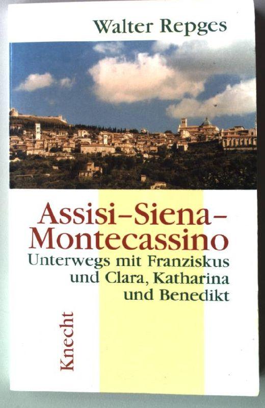Assisi - Siena - Montecassino : unterwegs mit Franziskus und Clara, Katharina und Benedikt. - Repges, Walter