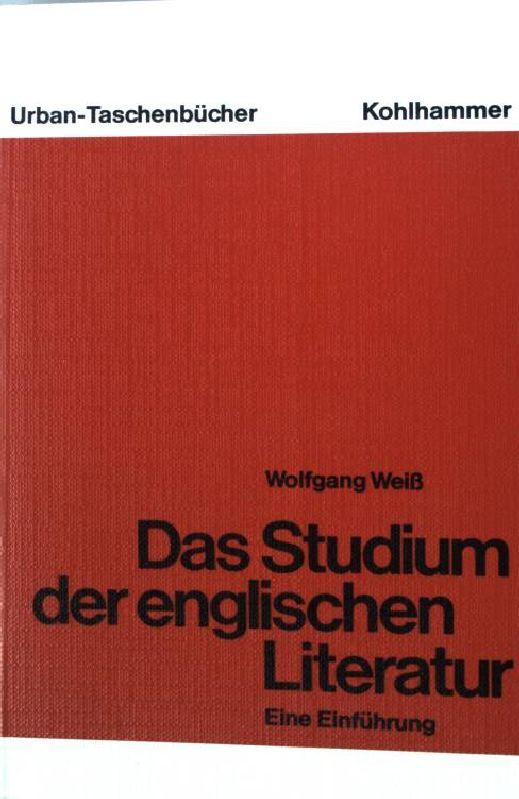Das Studium der englischen Literatur : e. Einf. Urban-Taschenbuch Nr. 303 - Weiß, Wolfgang