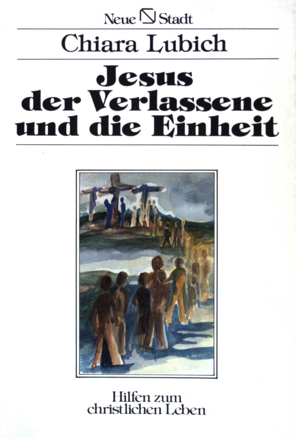 Jesus der Verlassene und die Einheit. Übers. aus dem Ital.: Gertraud Budig, - Lubich, Chiara