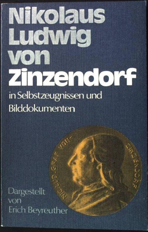 Nikolaus Ludwig von Zinzendorf in Selbstzeugnissen und Bilddokumenten. - Beyreuther, Erich