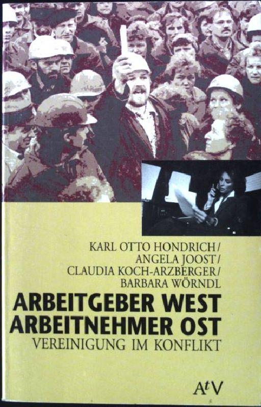 Arbeitgeber West, Arbeitnehmer Ost : Vereinigung im Konflikt. Aufbau-Taschenbücher ; 7001 : Texte zur Zeit - Hondrich, Karl Otto und Angela Joost