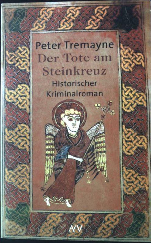Der Tote am Steinkreuz : Historischer Kriminalroman. ATV Nr. 1527, - Tremayne, Peter und Friedrich Baadke