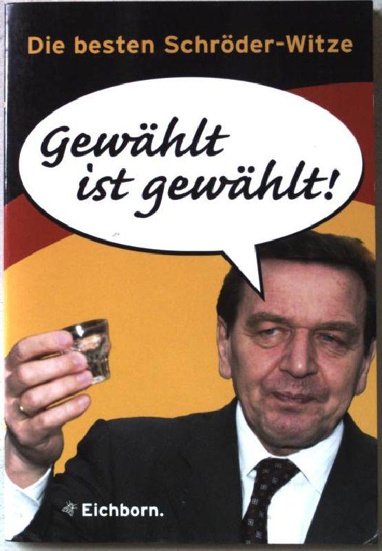 Gewählt ist gewählt : die besten Schröder-Witze.