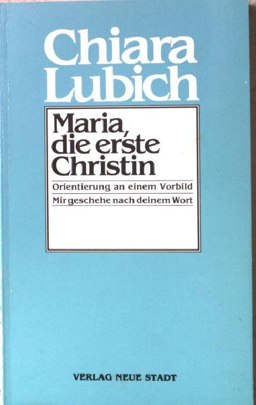 Maria - die erste Christin : Orientierung an einem Vorbild. - Lubich, Chiara