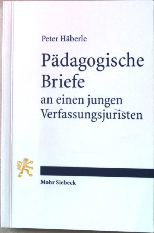 Pädagogische Briefe an einen jungen Verfassungsjuristen. - Häberle, Peter