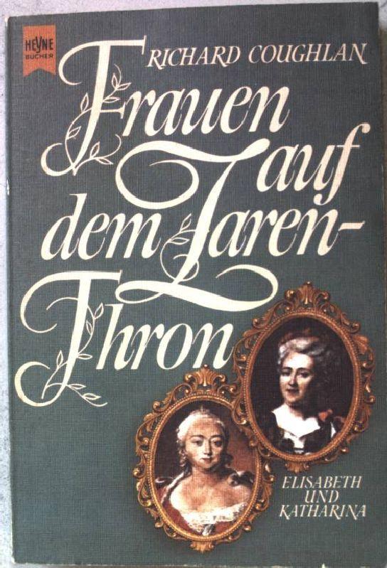 Frauen auf dem Zarenthron : Elisabeth u. Katharina ; Biographie. Nr. 5410 - Coughlan, Robert