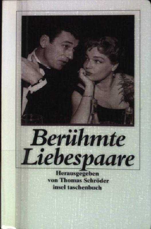 Berühmte Liebespaare: Von Johann Wolfgang Goethe und Christiane Vulpius bis Simone Signoret und Yves Montand. (Nr. 2532) Insel-Taschenbuch 1. Aufl. - Schröder, Thomas (Hrsg.)