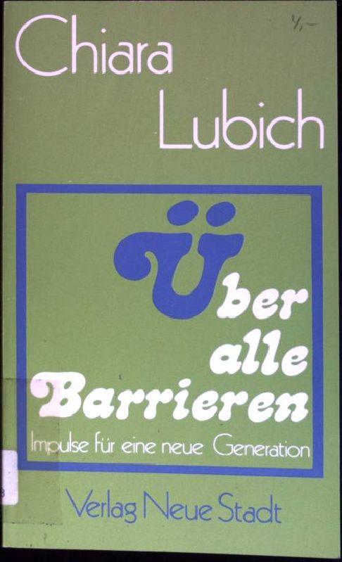 Über alle Barrieren : Impulse für eine neue Generation.  4., neu bearb. Aufl. - Lubich, Chiara