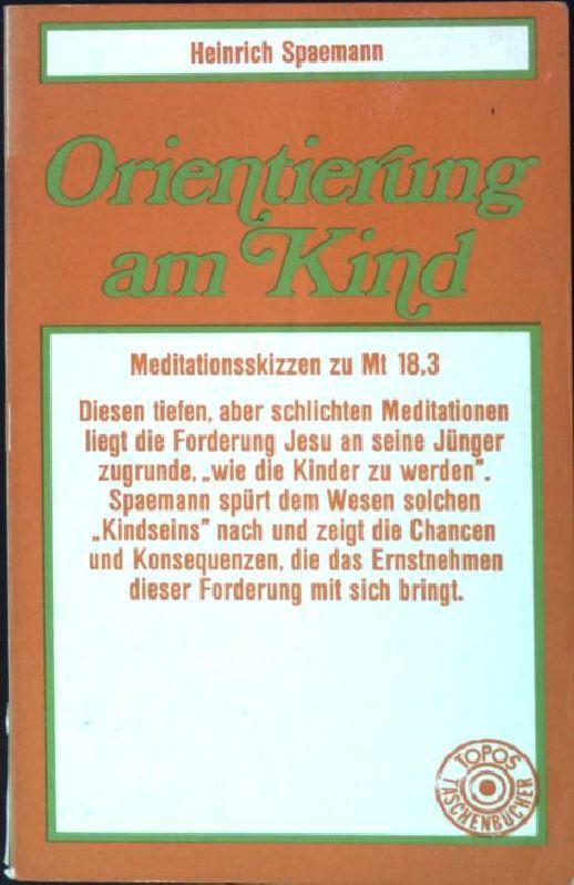 Orientierung am Kind: Meditationsskizzen zu Matthäus 18,3. (Nr 15) - Spaemann, Heinrich