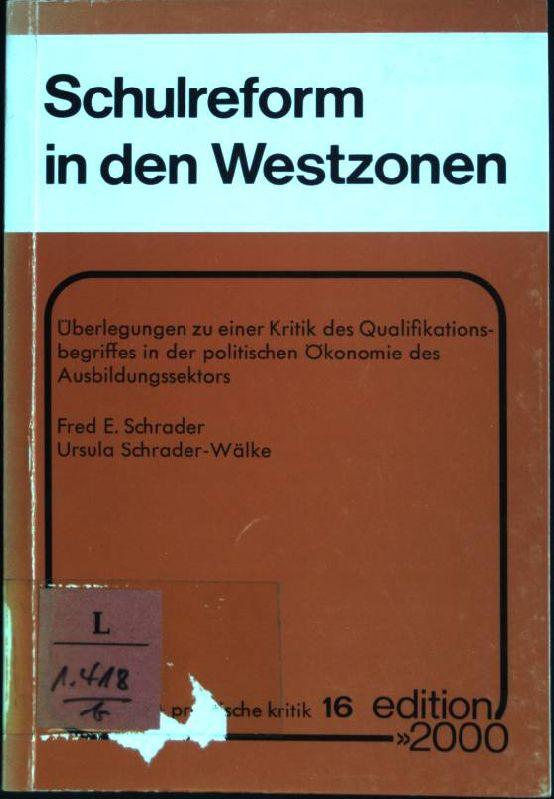 Schulreform in den Westzonen: Überlegungen z. e. Kritik d. Qualifikationsbegriffs in d. polit. Ökonomie d. Ausbildungssektors. theorie + praktische kritik; 16