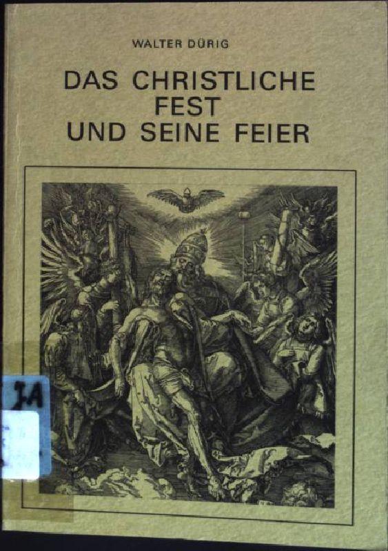 Das christliche Fest und seine Feier - Walter, Dürig