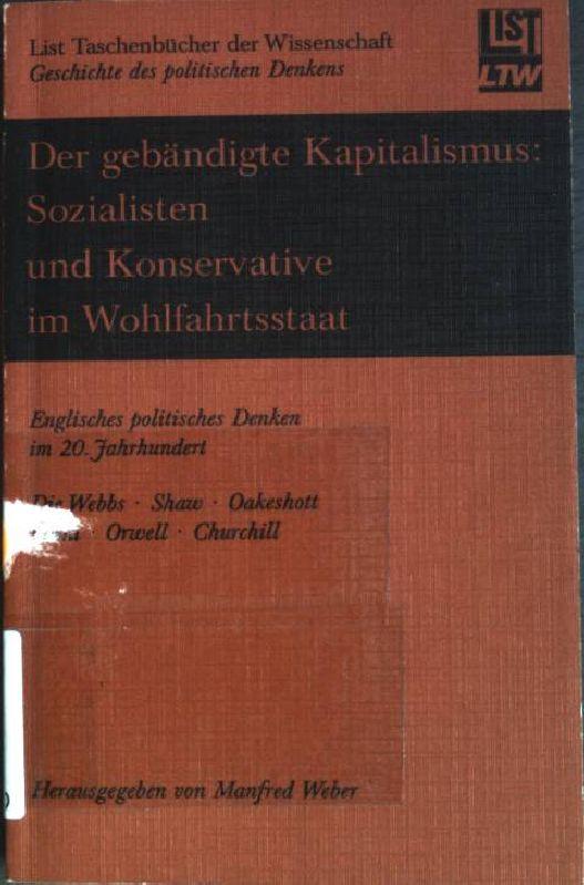 Der gebändigte Kapitalismus, Sozialisten und Konservative im Wohlfahrtsstaat: Engl. polit. Denken im 20. Jahrhundert. (Nr. 1514) Geschichte des polit. Denkens
