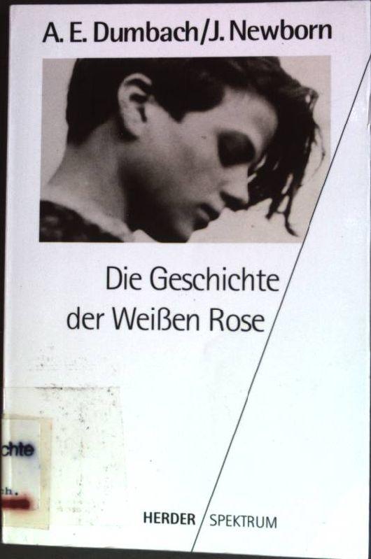 Die Geschichte der Weissen Rose. (Nr. 4296) Herder-Spektrum - Dumbach, Annette E. und Jud Newborn