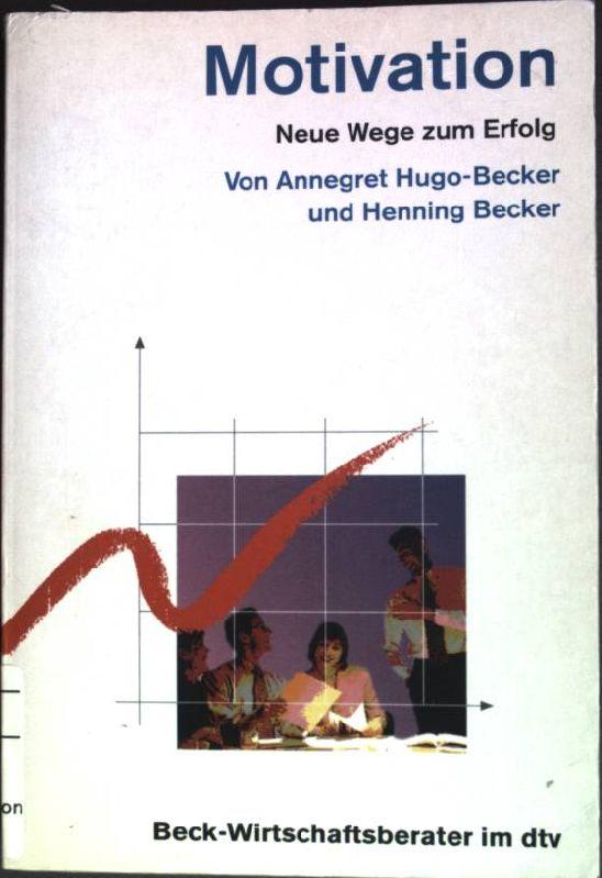 Motivation : Neue Wege zum Erfolg. (Nr. 5896) Beck-Wirtschaftsberater