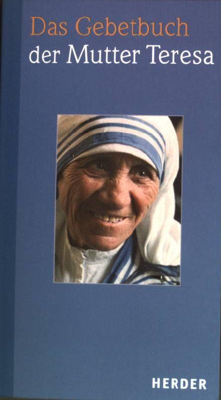 Das Gebetbuch der Mutter Teresa. - Teresa, Mother und José (Hrsg.) Gonzáles-Balado