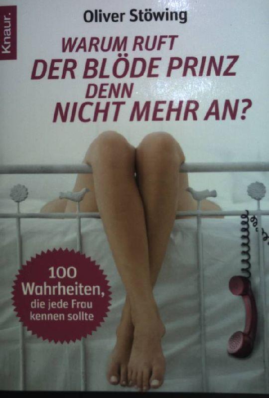 Warum ruft der blöde Prinz denn nicht mehr an? : 100 Wahrheiten, die jede Frau kennen sollte. (Knaur ; 78439) - Stöwing, Oliver