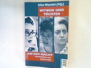 Witwen und Töchter ... an der Macht : Politikerinnen der Dritten Welt. - Wandel, Elke