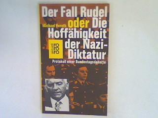 Der Fall Rudel oder die Hoffähigkeit der Nazi-Diktatur : Protokoll einer Bundestagsdebatte.
