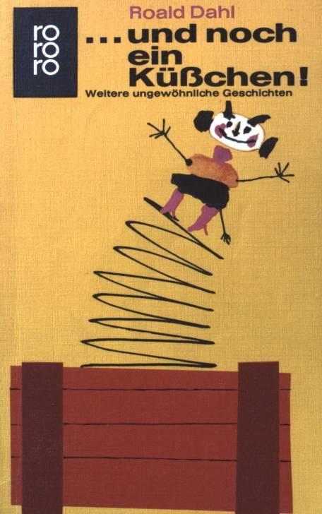 und noch ein Küßchen! : weitere ungewöhnliche Geschichten, Geschmack, Lammkeule, Mann aus dem Süden, der Soldat, mein Herzblatt, Einsatz, der rasende Foxley, Haut, Gift, der Wunsch, Hals, der Lautforscher, Nunc Dimittis und der große automatische Grammitisator. - Dahl, Roald