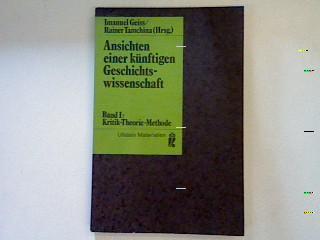 Ansichten einer künftigen Geschichtswissenschaft Bd. 1: (Nr.35042) Kritik Theorie Methode. - Geiss, Imanuel und Rainer Tamchina