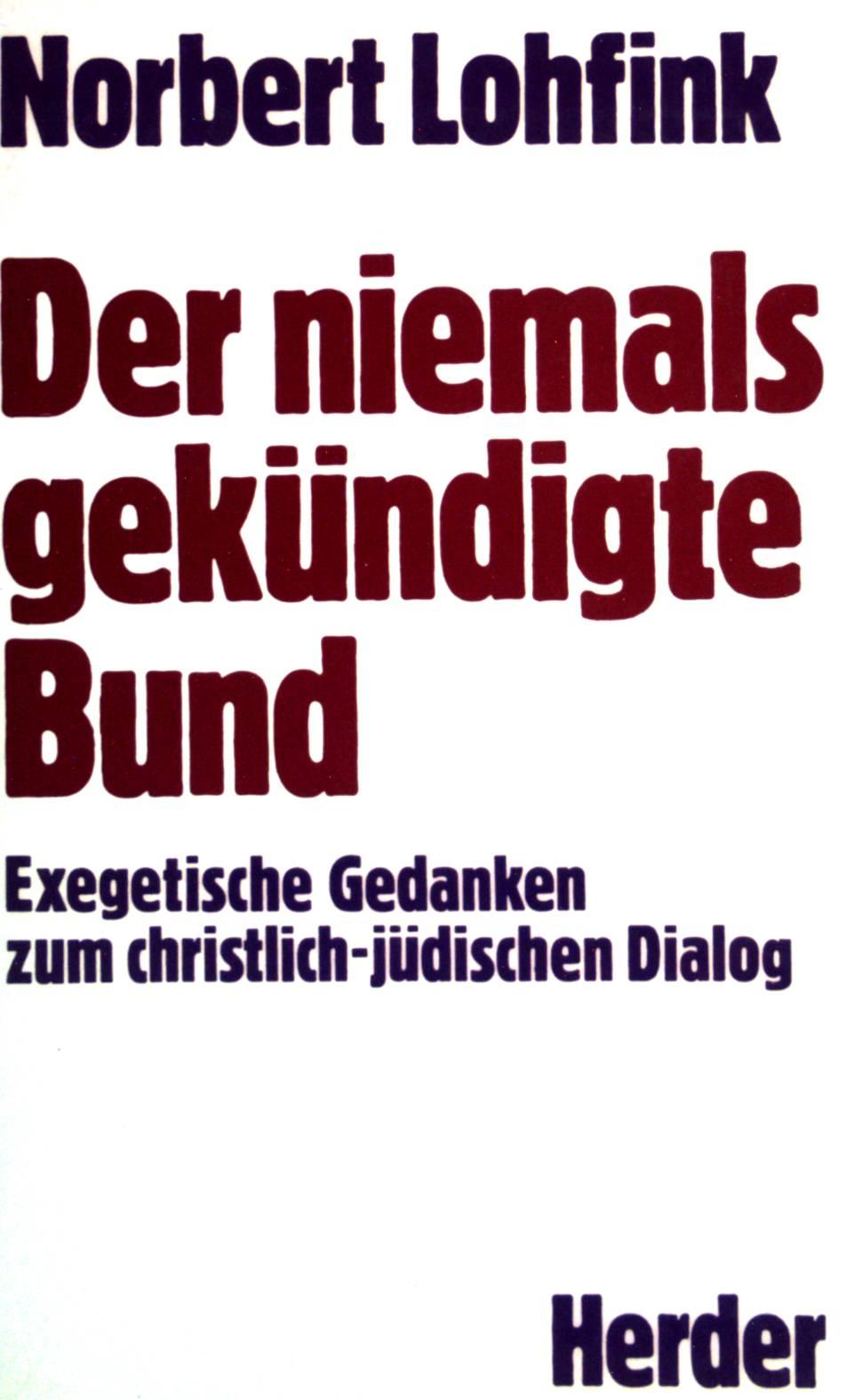 Der niemals gekündigte Bund:  Exegetische Gedanken zum christlich- jüdischen Dialog. - Lohfink, Norbert