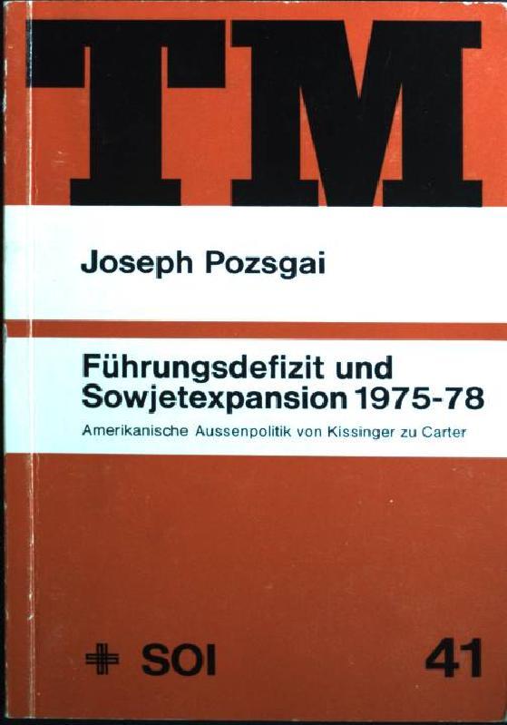 Führungsdefizit und Sowjetexpansion 1975 - 1978: amerikanische Aussenpolitik von Kissinger zu Carter - Pozsgai, Joseph