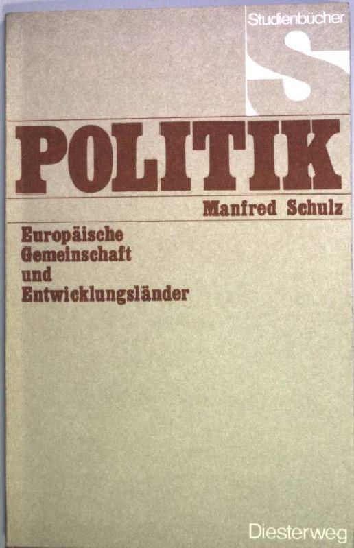 Europäische Gemeinschaft und Entwicklungsländer: die ungleichen Partner. Studienbücher Politik 1. Auflage - Schulz, Manfred [Hrsg.]