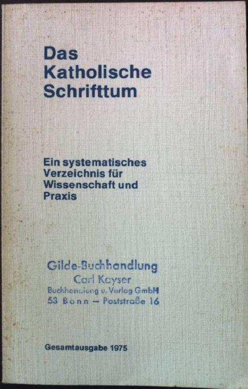 Das katholische Schrifttum - Ein systematisches Verzeichnis für Wissenschaft und Praxis - Verband katholischer Verleger und Buchhändler e. V. (Hrsg.)
