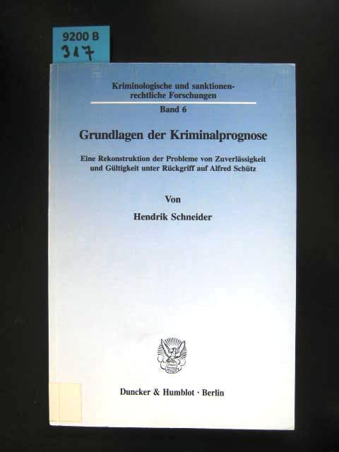 Grundlagen der Kriminalprognose. Eine Rekonstruktion der Probleme von Zuverlässigkeit und Gültigkeit unter Rückgriff auf Alfred Schütz. - Schneider, Hendrik.