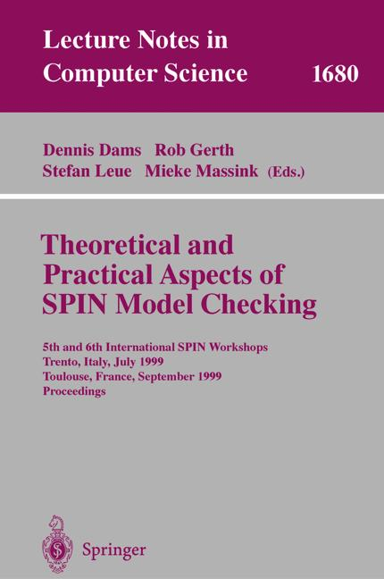 Theoretical and Practical Aspects of SPIN Model Checking: 5th and 6th International SPIN Workshops, Trento, Italy, July 5, 1999, Toulouse, France, ... (Lecture Notes in Computer Science) - Massinek, Mieke, Stefan Leue Dennis Dams  a. o.