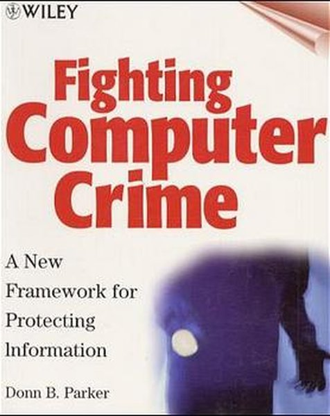 Computer Crime: A New Framework for Protecting Information - B. Parker, Donn