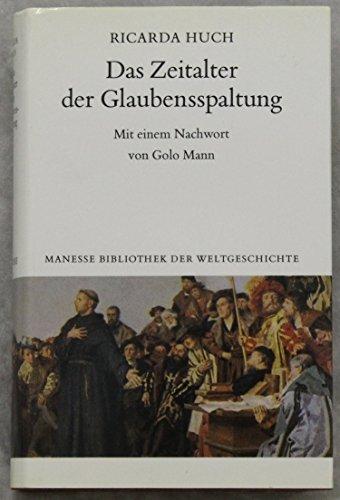 Das Zeitalter der Glaubensspaltung. Mit e. Nachw. von Golo Mann / Huch, Ricarda: Deutsche Geschichte ; Bd. 2; Manesse Bibliothek der Weltgeschichte - Huch, Ricarda