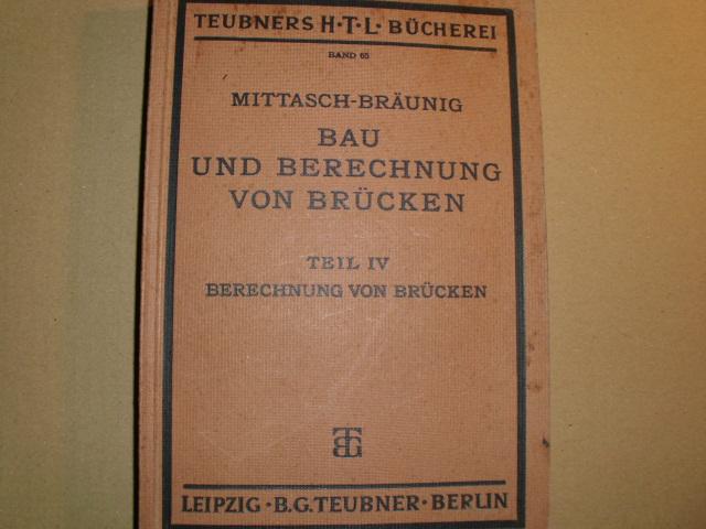 BAU UND BERECHNUNG VON BRÜCKEN - [Hier NUR] Teil IV Berechnung von Brücken [= Teubners H T L -Bücherei; Band 65].