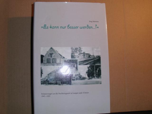 """""""Es kann nur besser werden...!"""" Erinnerungen an die Nachkriegszeit in Langen und """"Umzu"""" 1945-1955 [Autoren: Die Mitglieder der """"Historischen Klönschnacker"""", Langen]."""