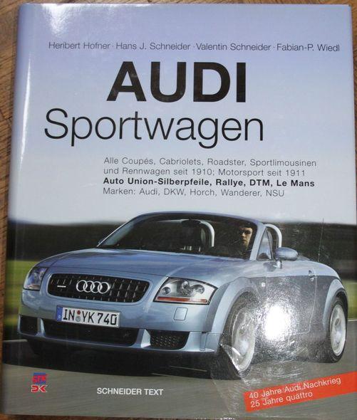 Audi Sportwagen: Alle Coupes, Cabriolets, Roadster, Sportlimousinen und Rennwagen seit 1910, Motorsport seit 1911 Auto Union-Silberpfeile, Rallye, DTM, Le Mans  Marken : Audi, DKW, Horch, Wanderer, NSU