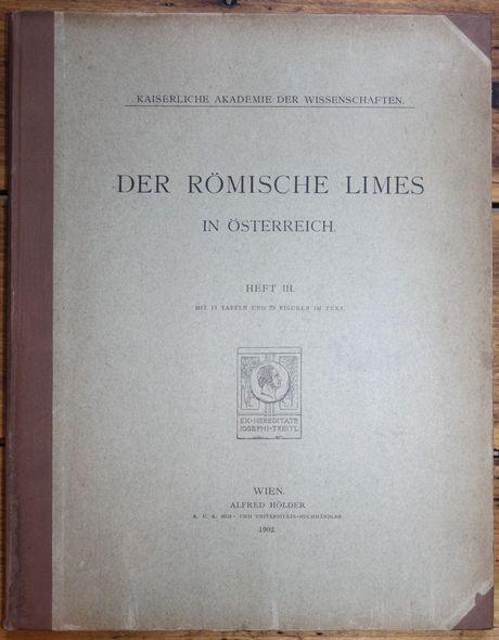 Kaiserliche Akademie der Wissenschaften  Der Römische Limes in Österreich  Heft 3  mit 13 Tafeln und 29 Figuren im Text