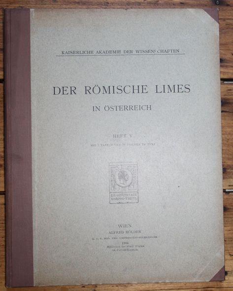 Kaiserliche Akademie der Wissenschaften  Der Römische Limes in Österreich  Heft 5  mit 2 Tafeln und 70 Figuren im Text